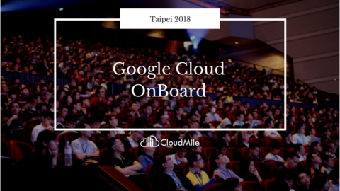 學習筆記:CLOUD ONBOARD 2018 TAIPEI