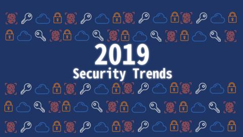 放眼2019年及未來:我們需要關注的資安趨勢