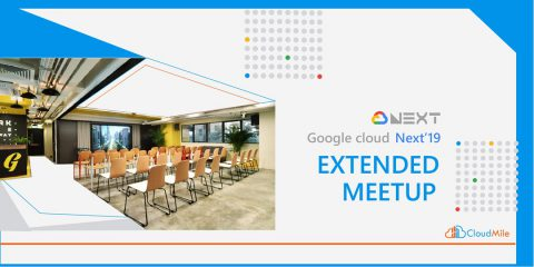 GOOGLE CLOUD NEXT'19 EXTENDED 香港 MEETUP