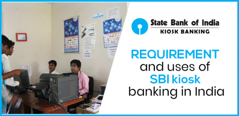 Requirement and uses of SBI kiosk banking in India