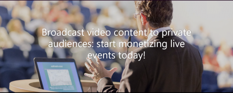 Broadcast video content to private audiences: start monetizing live events today!